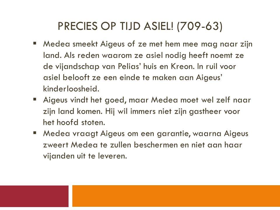PRECIES OP TIJD ASIEL.(709-63)  Medea smeekt Aigeus of ze met hem mee mag naar zijn land.
