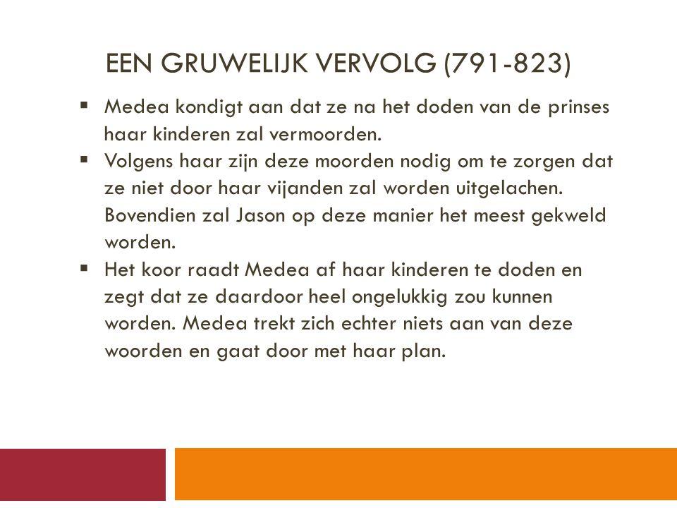 EEN GRUWELIJK VERVOLG (791-823)  Medea kondigt aan dat ze na het doden van de prinses haar kinderen zal vermoorden.