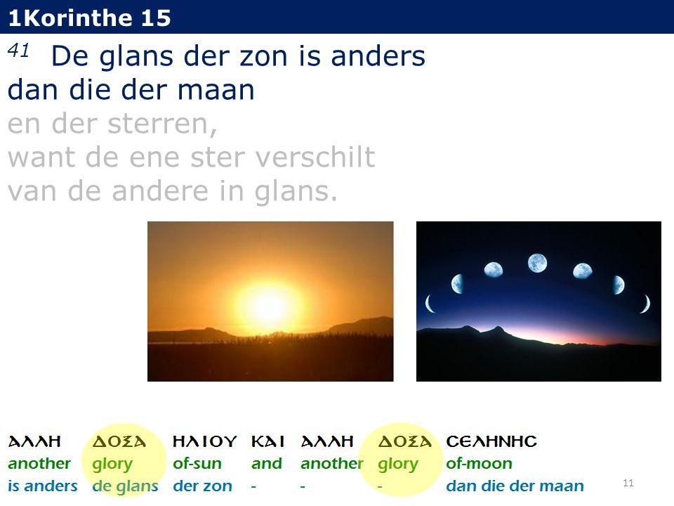 1Korinthe 15 41 De glans der zon is anders dan die der maan en der sterren, want de ene ster verschilt van de andere in glans.