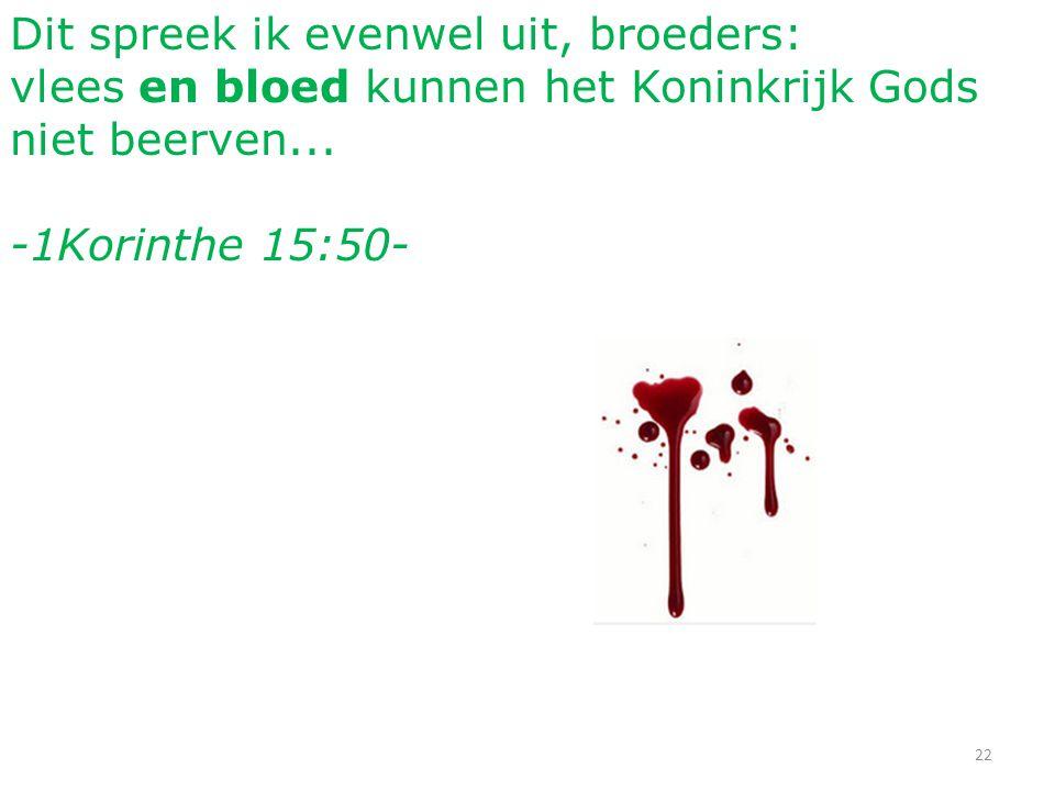 Dit spreek ik evenwel uit, broeders: vlees en bloed kunnen het Koninkrijk Gods niet beerven...