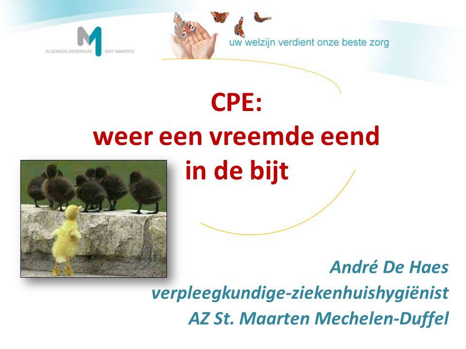 CPE: weer een vreemde eend in de bijt André De Haes verpleegkundige-ziekenhuishygiënist AZ St. Maarten Mechelen-Duffel