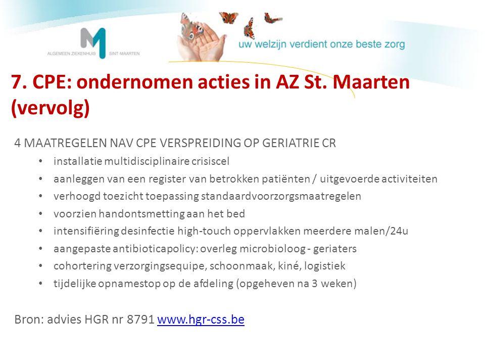 7. CPE: ondernomen acties in AZ St. Maarten (vervolg) 4 MAATREGELEN NAV CPE VERSPREIDING OP GERIATRIE CR • installatie multidisciplinaire crisiscel •