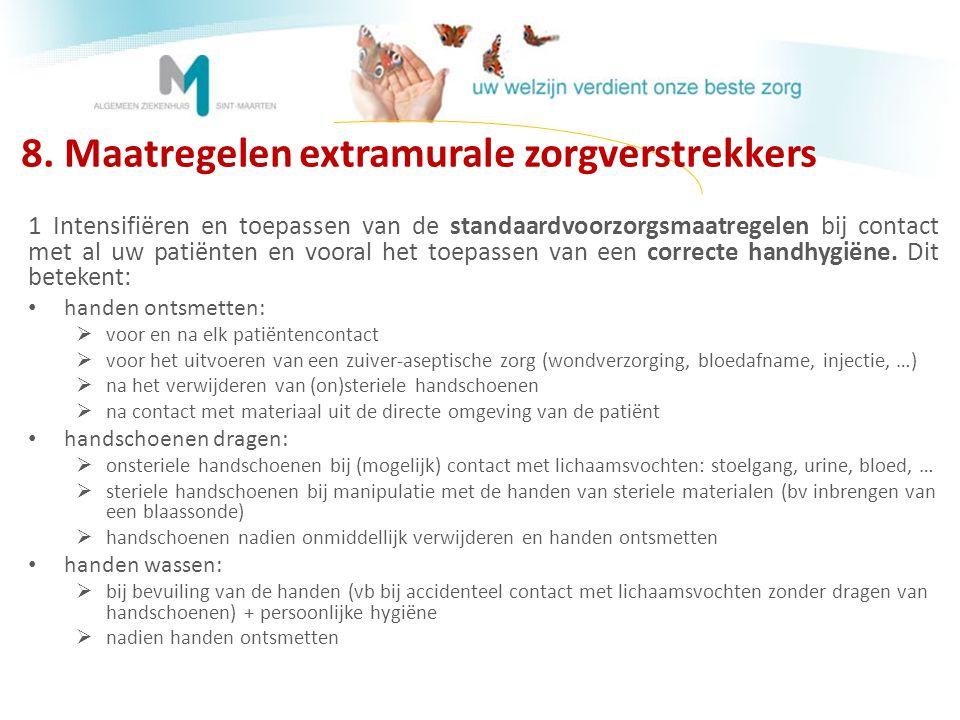 8. Maatregelen extramurale zorgverstrekkers 1 Intensifiëren en toepassen van de standaardvoorzorgsmaatregelen bij contact met al uw patiënten en voora