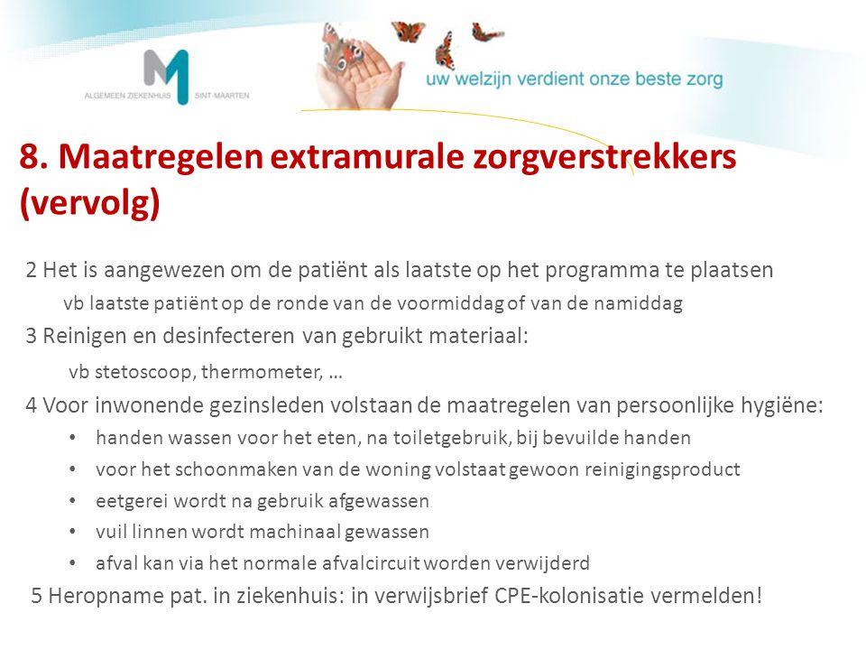 8. Maatregelen extramurale zorgverstrekkers (vervolg) 2 Het is aangewezen om de patiënt als laatste op het programma te plaatsen vb laatste patiënt op