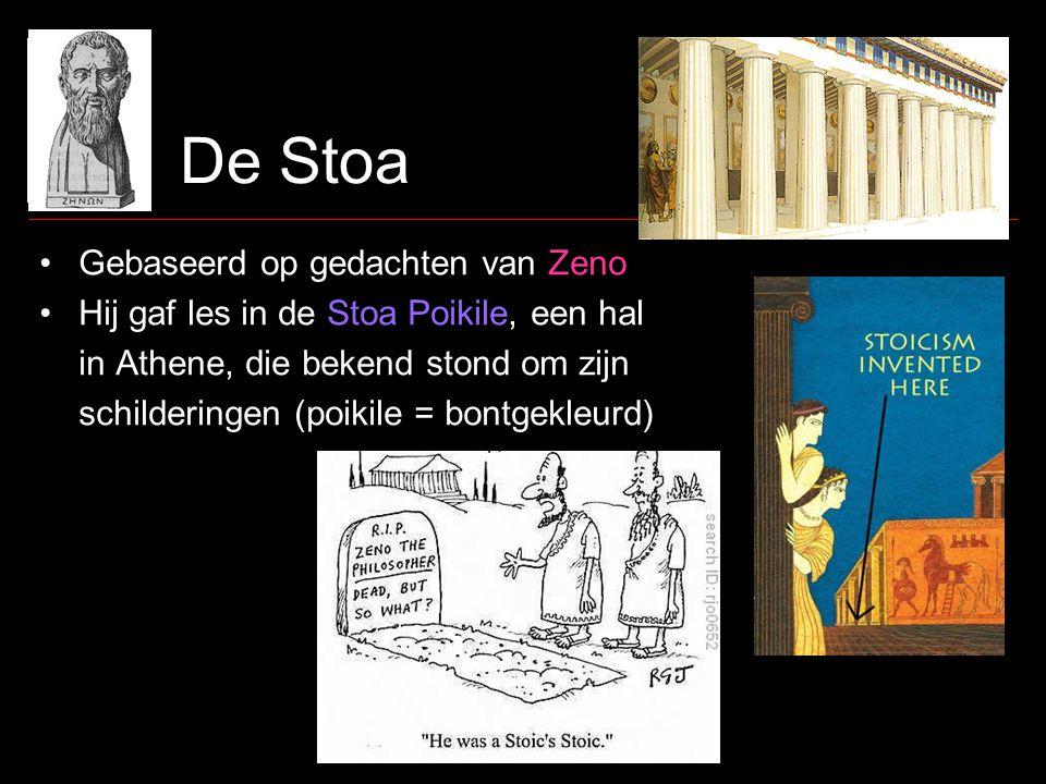 De Stoa •Gebaseerd op gedachten van Zeno •Hij gaf les in de Stoa Poikile, een hal in Athene, die bekend stond om zijn schilderingen (poikile = bontgekleurd)