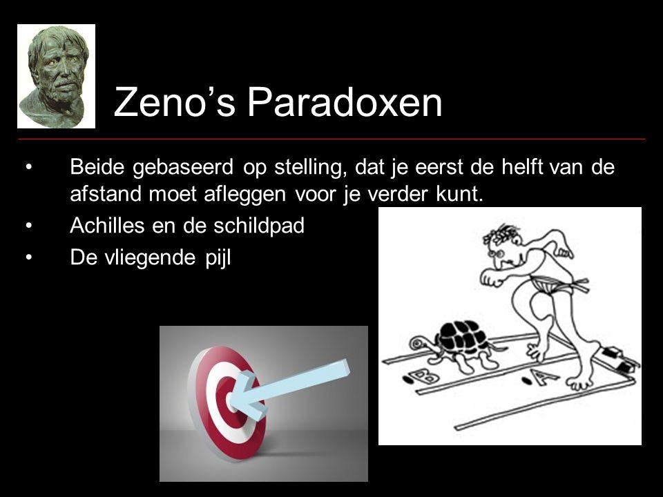 Zeno's Paradoxen •Beide gebaseerd op stelling, dat je eerst de helft van de afstand moet afleggen voor je verder kunt.