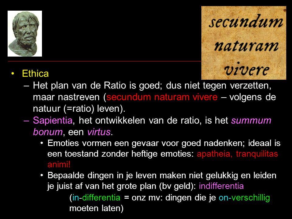 •Ethica –Het plan van de Ratio is goed; dus niet tegen verzetten, maar nastreven (secundum naturam vivere – volgens de natuur (=ratio) leven).