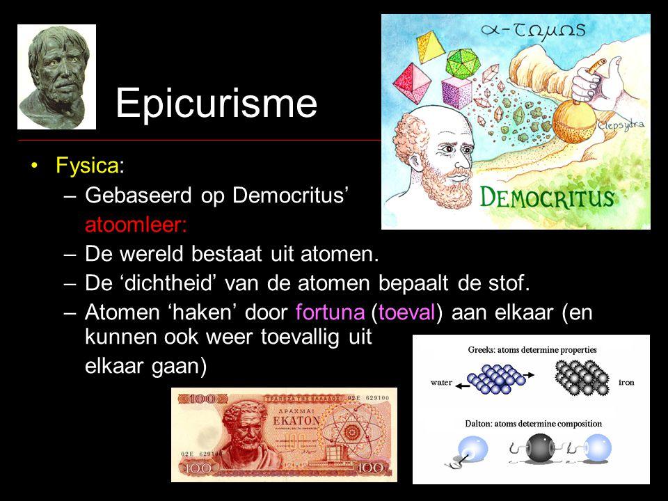 Epicurisme •Fysica: –Gebaseerd op Democritus' atoomleer: –De wereld bestaat uit atomen.
