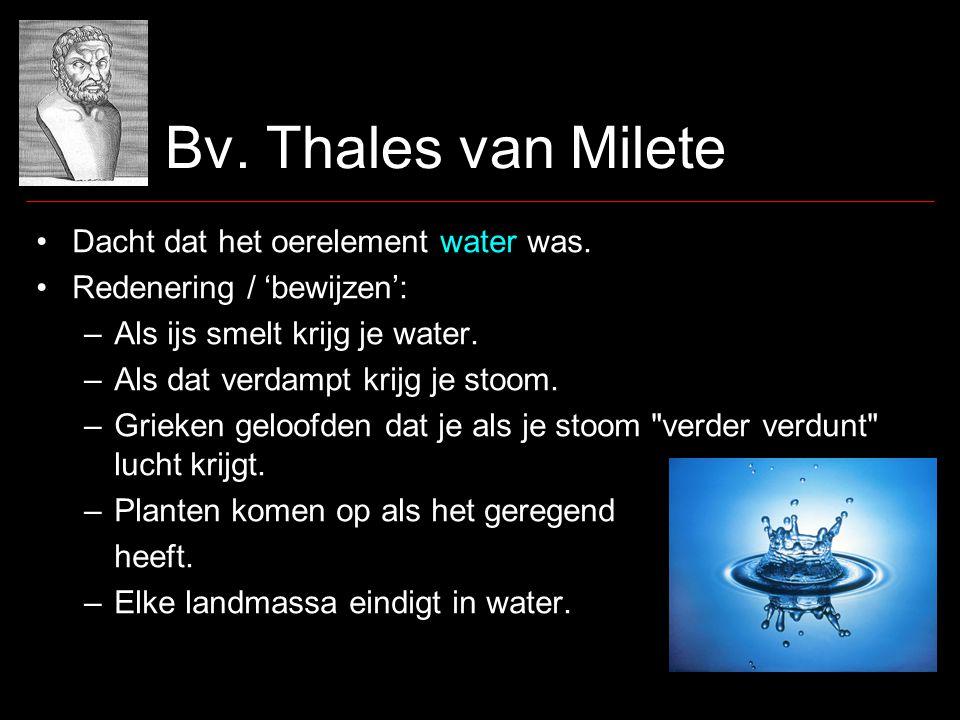 Bv.Thales van Milete •Dacht dat het oerelement water was.