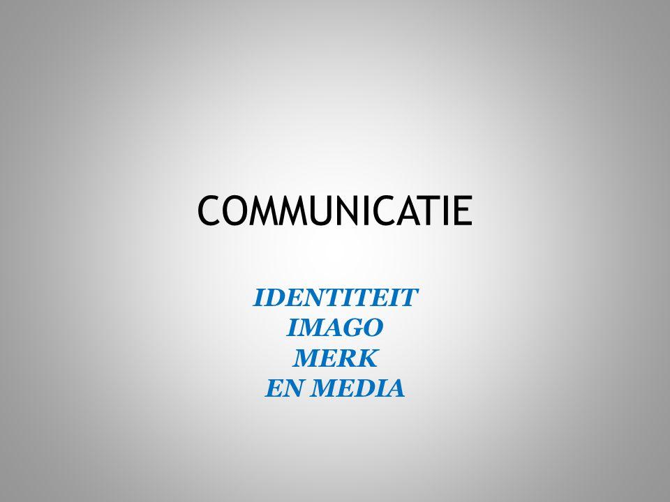COMMUNICATIE IDENTITEIT IMAGO MERK EN MEDIA