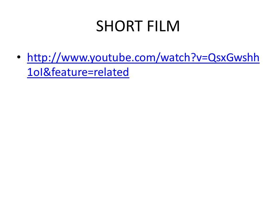 SHORT FILM • http://www.youtube.com/watch?v=QsxGwshh 1oI&feature=related http://www.youtube.com/watch?v=QsxGwshh 1oI&feature=related