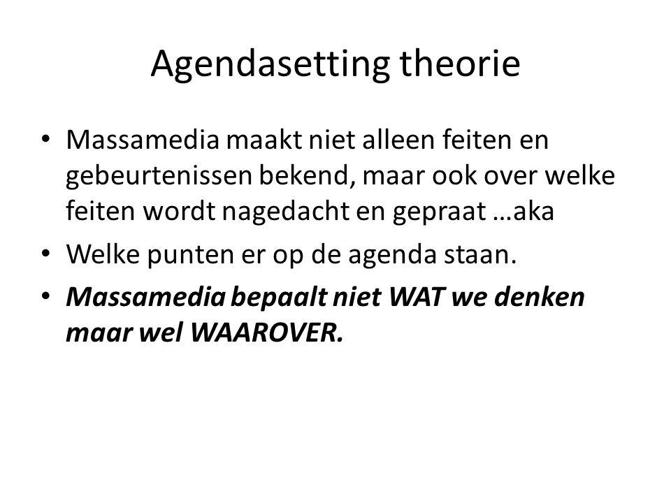 Agendasetting theorie • Massamedia maakt niet alleen feiten en gebeurtenissen bekend, maar ook over welke feiten wordt nagedacht en gepraat …aka • Wel