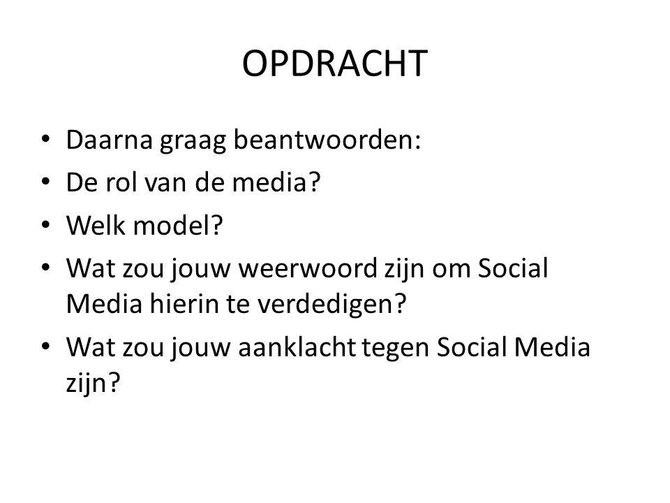 OPDRACHT • Daarna graag beantwoorden: • De rol van de media? • Welk model? • Wat zou jouw weerwoord zijn om Social Media hierin te verdedigen? • Wat z