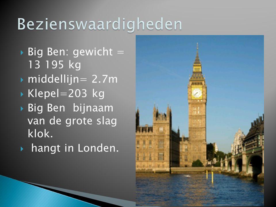  Big Ben: gewicht = 13 195 kg  middellijn= 2.7m  Klepel=203 kg  Big Ben bijnaam van de grote slag klok.  hangt in Londen.