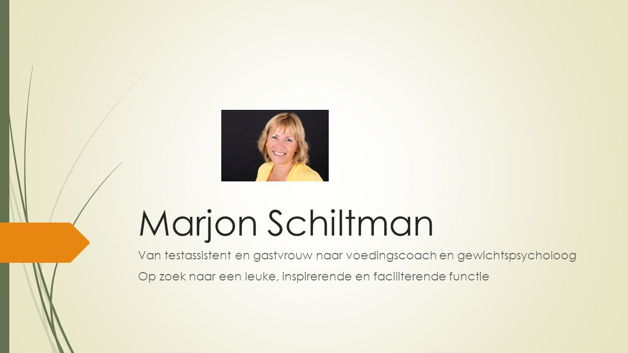 Marjon Schiltman Van testassistent en gastvrouw naar voedingscoach en gewichtspsycholoog Op zoek naar een leuke, inspirerende en faciliterende functie