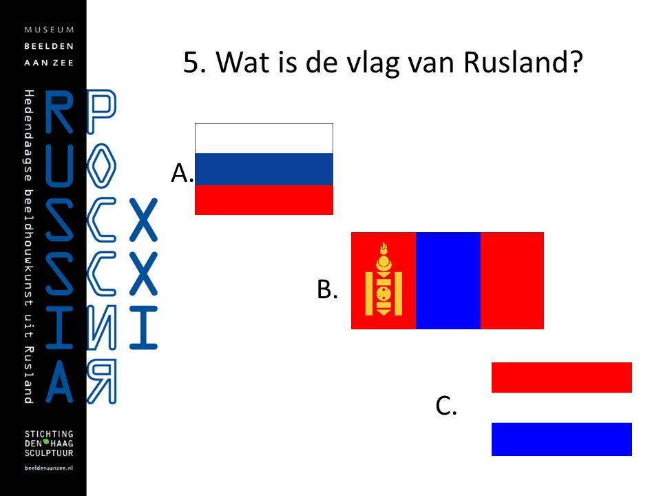 5. Wat is de vlag van Rusland? A. B. C.