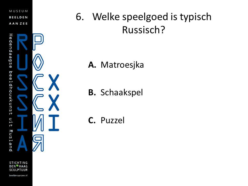 6. 6Welke speelgoed is typisch Russisch? A. Matroesjka B. Schaakspel C. Puzzel