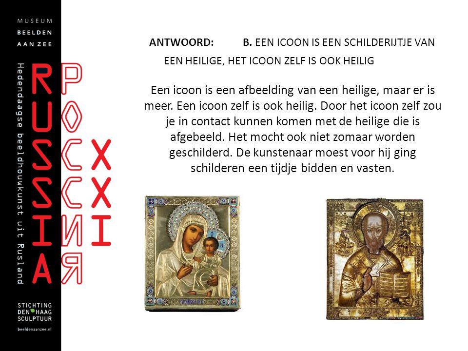 ANTWOORD: B. EEN ICOON IS EEN SCHILDERIJTJE VAN EEN HEILIGE, HET ICOON ZELF IS OOK HEILIG Een icoon is een afbeelding van een heilige, maar er is meer