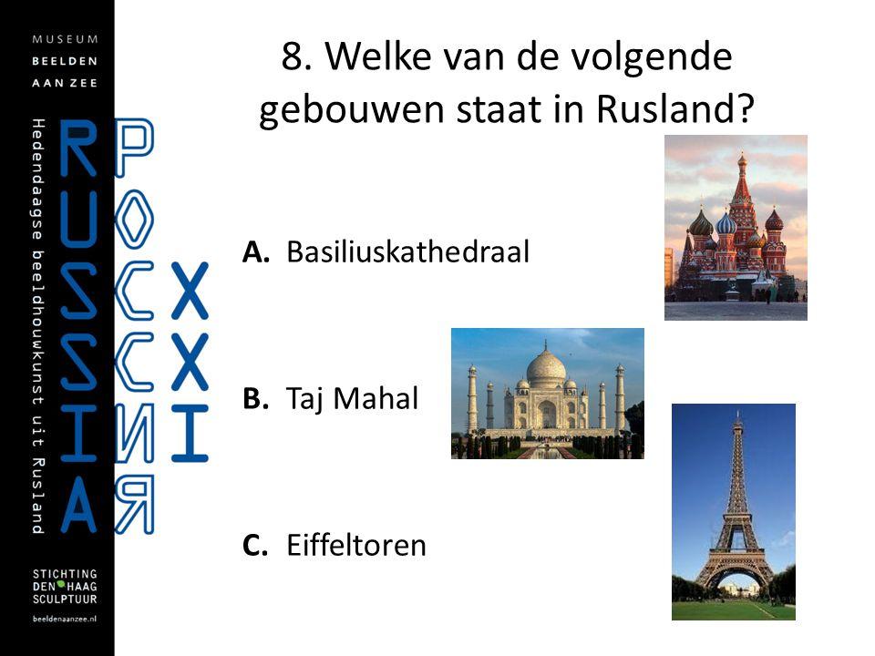 8. Welke van de volgende gebouwen staat in Rusland? A. Basiliuskathedraal B. Taj Mahal C. Eiffeltoren