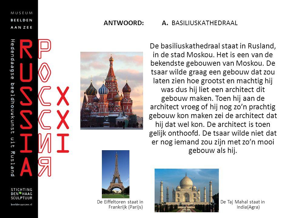 ANTWOORD: A.BASILIUSKATHEDRAAL De basiliuskathedraal staat in Rusland, in de stad Moskou.