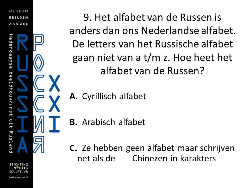 9. Het alfabet van de Russen is anders dan ons Nederlandse alfabet. De letters van het Russische alfabet gaan niet van a t/m z. Hoe heet het alfabet v