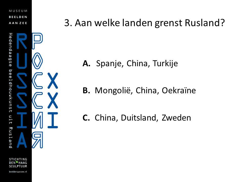 3. Aan welke landen grenst Rusland? A. Spanje, China, Turkije B. Mongolië, China, Oekraïne C. China, Duitsland, Zweden