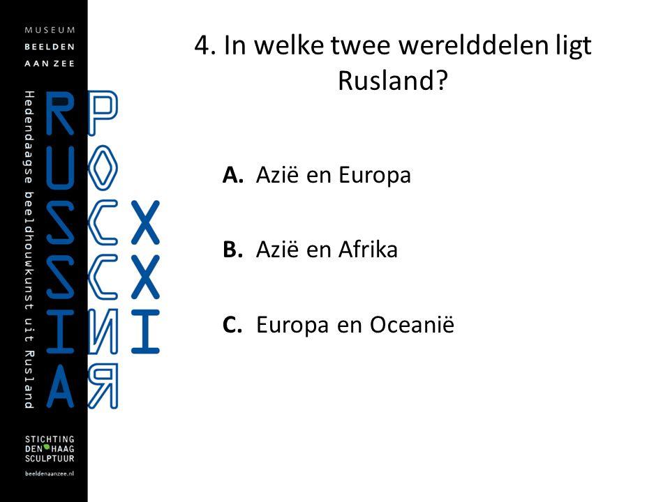 4. In welke twee werelddelen ligt Rusland? A. Azië en Europa B. Azië en Afrika C. Europa en Oceanië