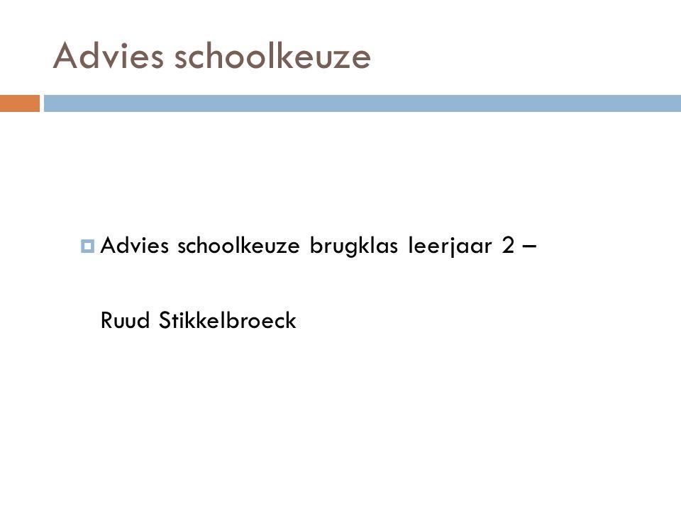 Advies schoolkeuze  Advies schoolkeuze brugklas leerjaar 2 – Ruud Stikkelbroeck