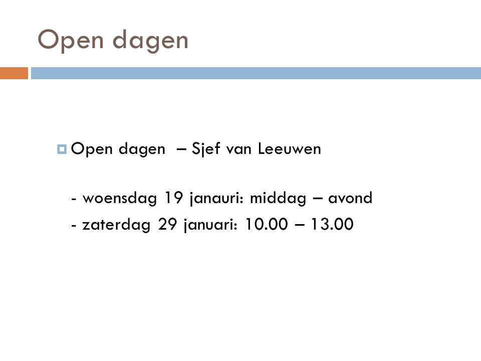 Open dagen  Open dagen – Sjef van Leeuwen - woensdag 19 janauri: middag – avond - zaterdag 29 januari: 10.00 – 13.00