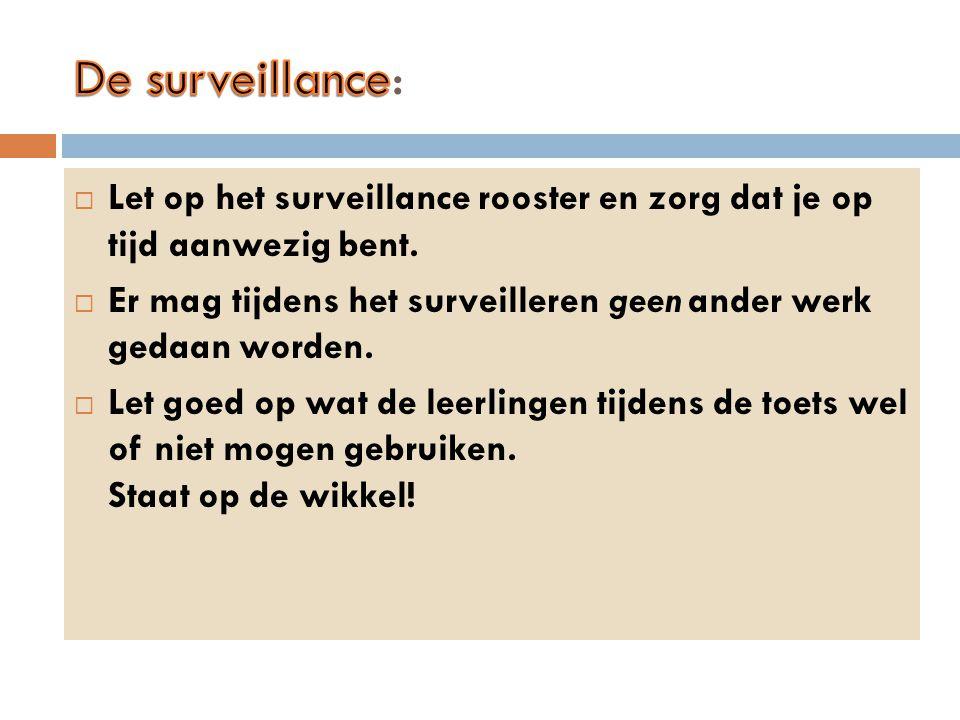  Let op het surveillance rooster en zorg dat je op tijd aanwezig bent.