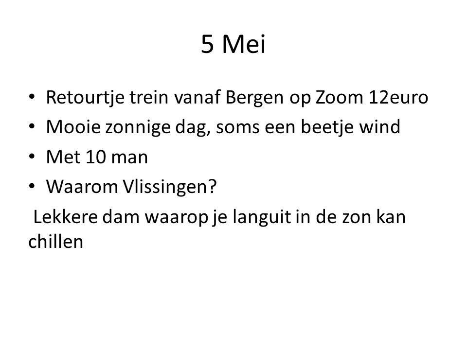 5 Mei • Retourtje trein vanaf Bergen op Zoom 12euro • Mooie zonnige dag, soms een beetje wind • Met 10 man • Waarom Vlissingen? Lekkere dam waarop je