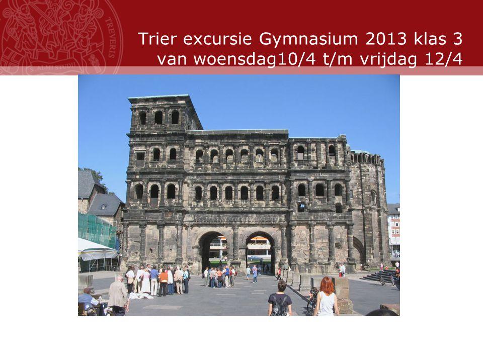Stand: November 2007 Trier excursie Gymnasium 2013 klas 3 van woensdag10/4 t/m vrijdag 12/4