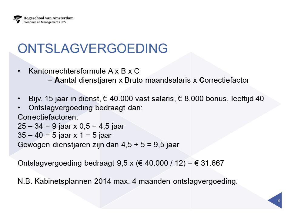 ONTSLAGVERGOEDING •Kantonrechtersformule A x B x C = Aantal dienstjaren x Bruto maandsalaris x Correctiefactor •Bijv. 15 jaar in dienst, € 40.000 vast