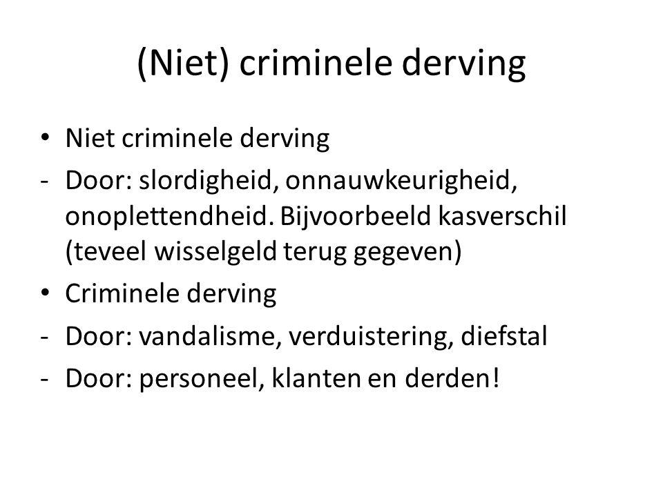(Niet) criminele derving • Niet criminele derving -Door: slordigheid, onnauwkeurigheid, onoplettendheid.