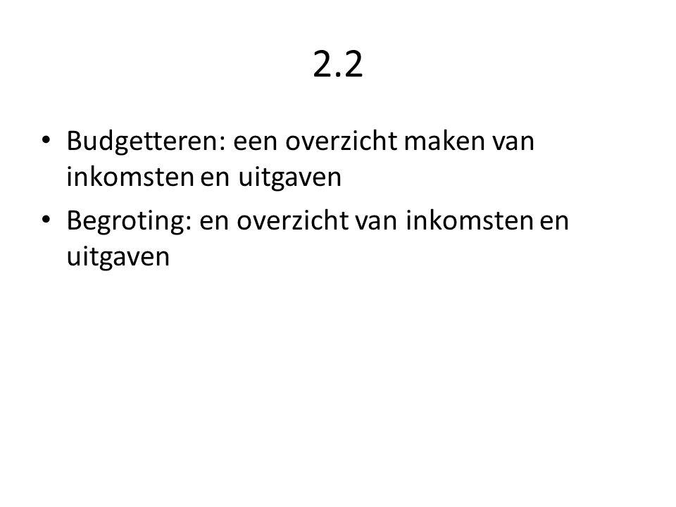2.2 • Budgetteren: een overzicht maken van inkomsten en uitgaven • Begroting: en overzicht van inkomsten en uitgaven