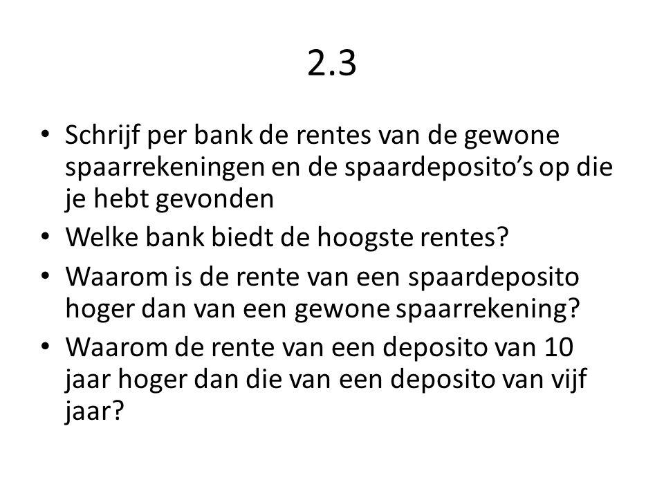 2.3 • Schrijf per bank de rentes van de gewone spaarrekeningen en de spaardeposito's op die je hebt gevonden • Welke bank biedt de hoogste rentes? • W