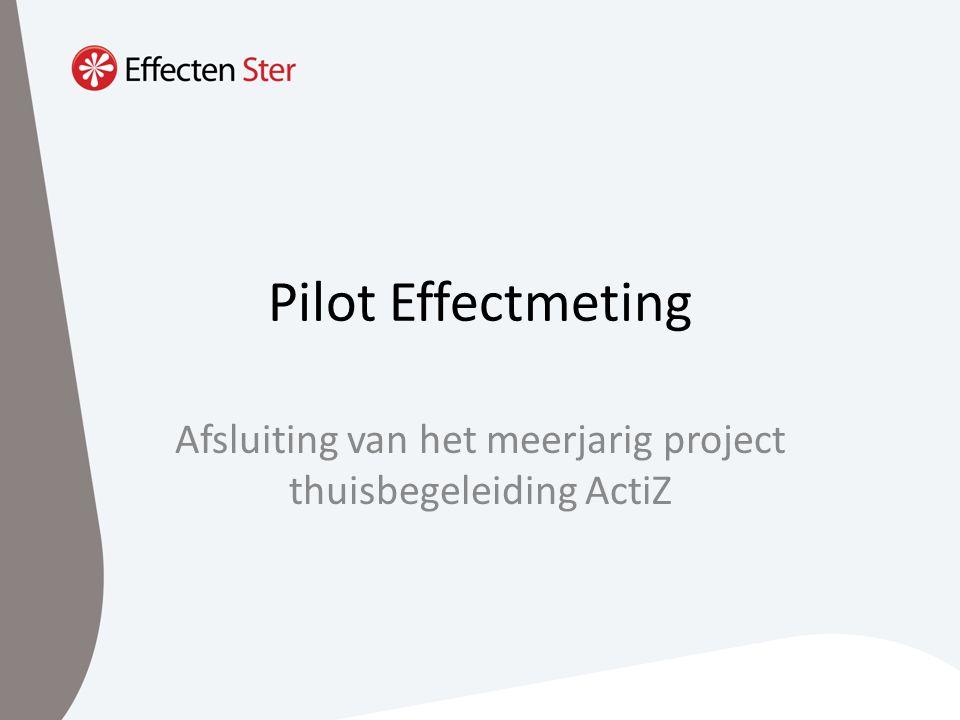Pilot Effectmeting Afsluiting van het meerjarig project thuisbegeleiding ActiZ