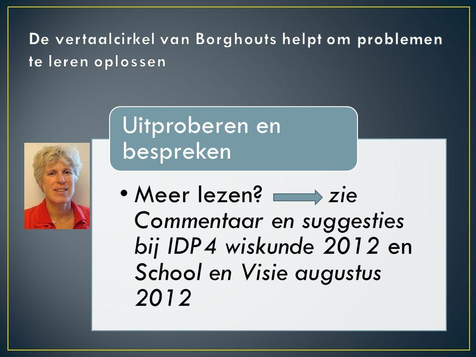 •Meer lezen? zie Commentaar en suggesties bij IDP4 wiskunde 2012 en School en Visie augustus 2012 Uitproberen en bespreken