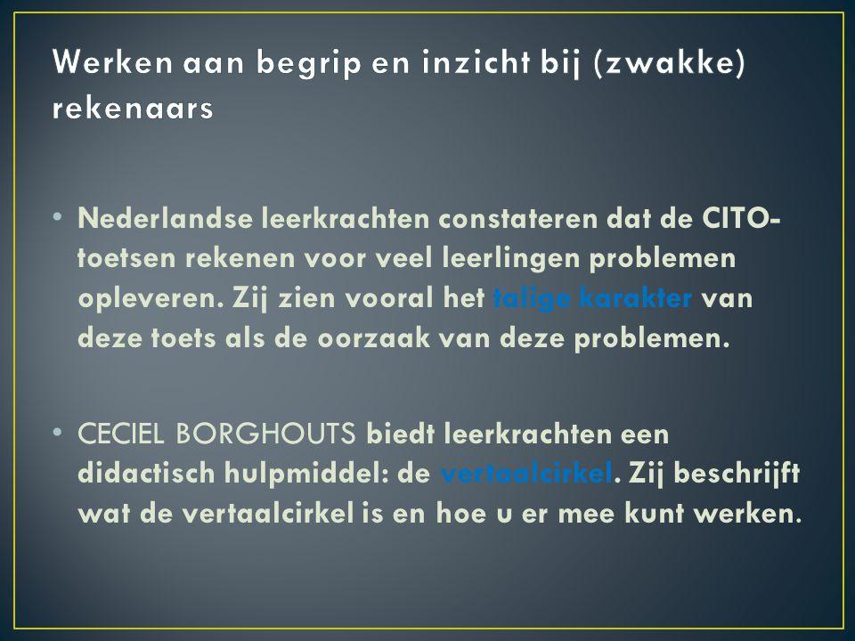 • Nederlandse leerkrachten constateren dat de CITO- toetsen rekenen voor veel leerlingen problemen opleveren. Zij zien vooral het talige karakter van