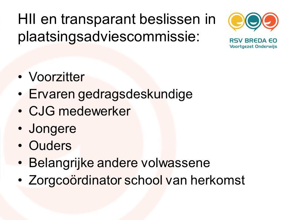 HII en transparant beslissen in plaatsingsadviescommissie: •Voorzitter •Ervaren gedragsdeskundige •CJG medewerker •Jongere •Ouders •Belangrijke andere