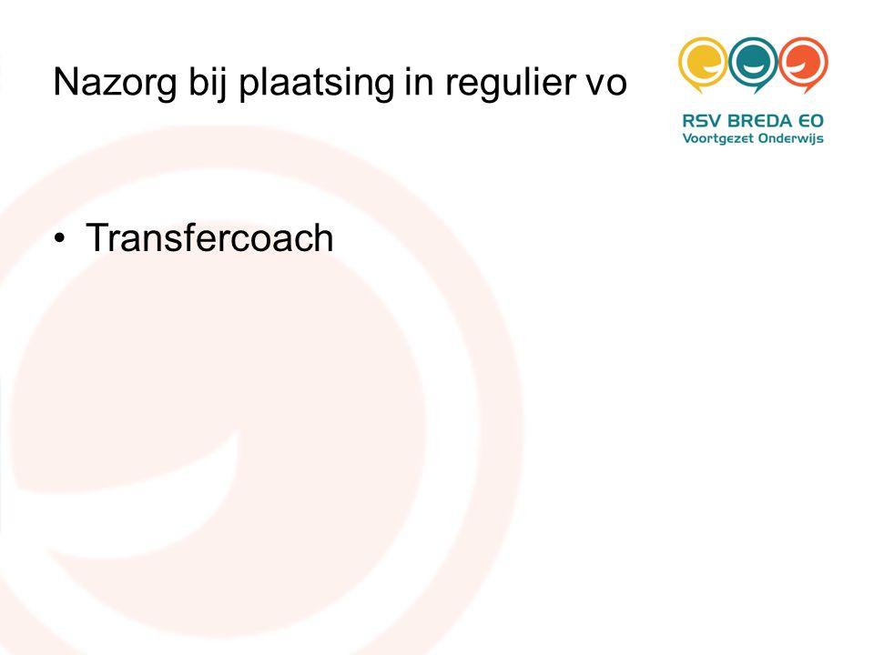 Nazorg bij plaatsing in regulier vo •Transfercoach