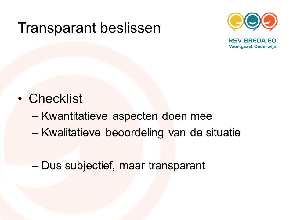 Transparant beslissen •Checklist –Kwantitatieve aspecten doen mee –Kwalitatieve beoordeling van de situatie –Dus subjectief, maar transparant
