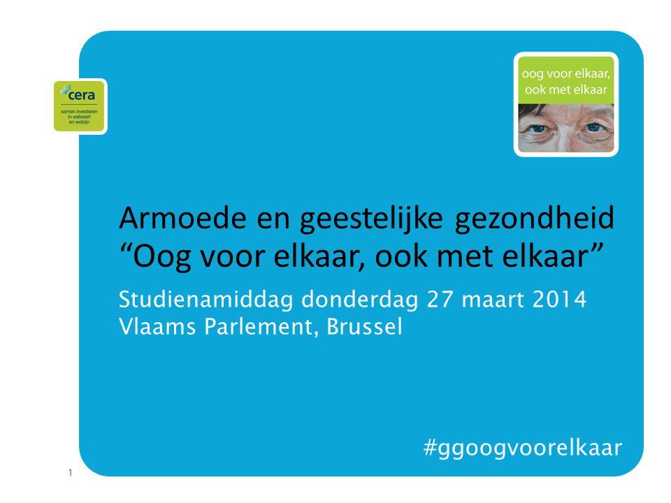 "1 Armoede en geestelijke gezondheid ""Oog voor elkaar, ook met elkaar"" Studienamiddag donderdag 27 maart 2014 Vlaams Parlement, Brussel #ggoogvoorelkaa"