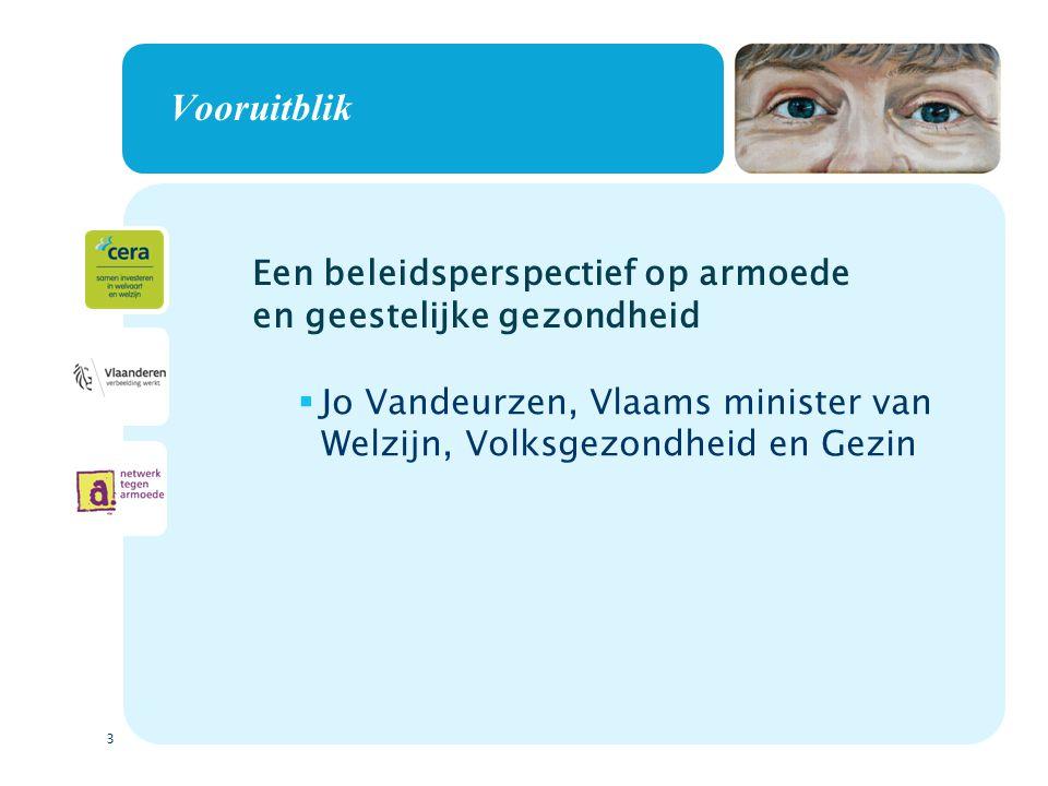 3 Vooruitblik  Jo Vandeurzen, Vlaams minister van Welzijn, Volksgezondheid en Gezin Een beleidsperspectief op armoede en geestelijke gezondheid