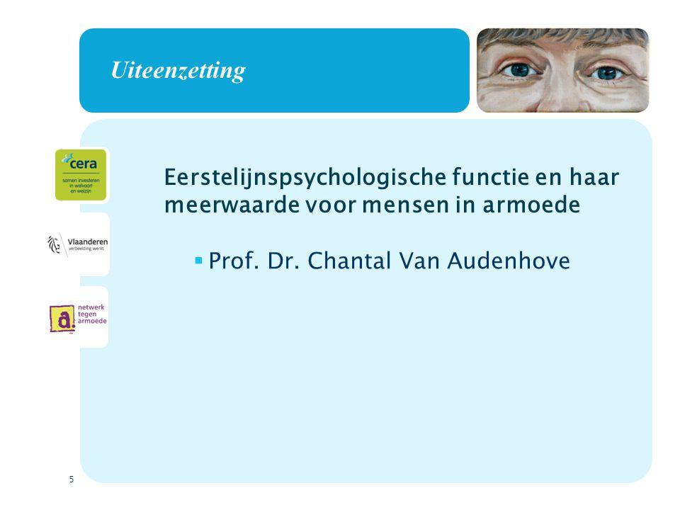 5 Uiteenzetting  Prof. Dr. Chantal Van Audenhove Eerstelijnspsychologische functie en haar meerwaarde voor mensen in armoede