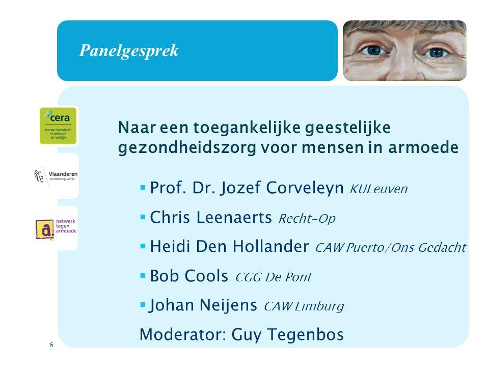 6 Panelgesprek  Prof. Dr. Jozef Corveleyn KULeuven  Chris Leenaerts Recht-Op  Heidi Den Hollander CAW Puerto/Ons Gedacht  Bob Cools CGG De Pont 