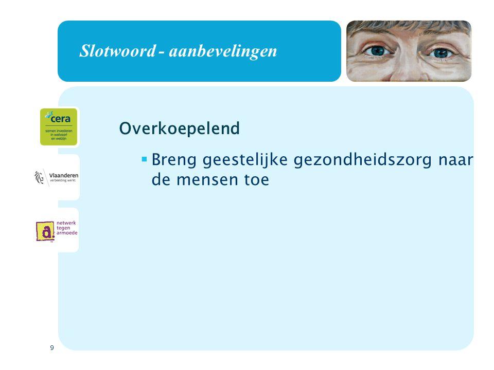 9 Slotwoord - aanbevelingen  Breng geestelijke gezondheidszorg naar de mensen toe Overkoepelend