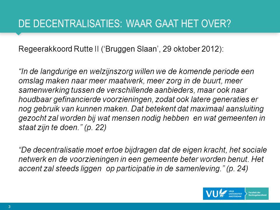 """3 DE DECENTRALISATIES: WAAR GAAT HET OVER? Regeerakkoord Rutte II ('Bruggen Slaan', 29 oktober 2012): """"In de langdurige en welzijnszorg willen we de k"""
