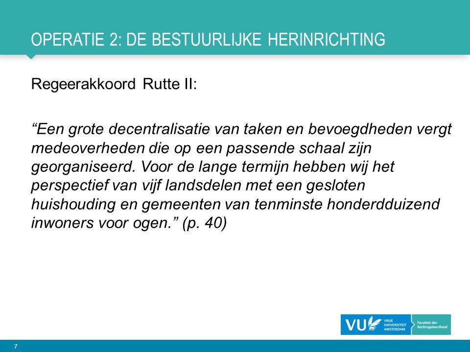 """7 OPERATIE 2: DE BESTUURLIJKE HERINRICHTING Regeerakkoord Rutte II: """"Een grote decentralisatie van taken en bevoegdheden vergt medeoverheden die op ee"""