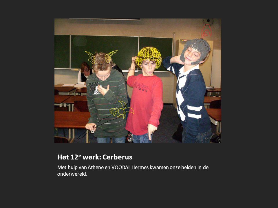Het 12 e werk: Cerberus Met hulp van Athene en VOORAL Hermes kwamen onze helden in de onderwereld.